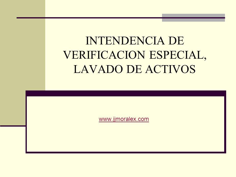 INTENDENCIA DE VERIFICACION ESPECIAL, LAVADO DE ACTIVOS www.jjmoralex.com