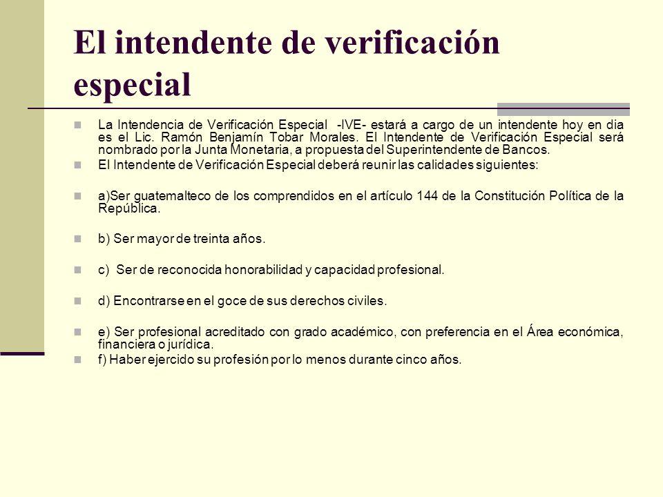 El intendente de verificación especial La Intendencia de Verificación Especial -IVE- estará a cargo de un intendente hoy en dia es el Lic. Ramón Benja