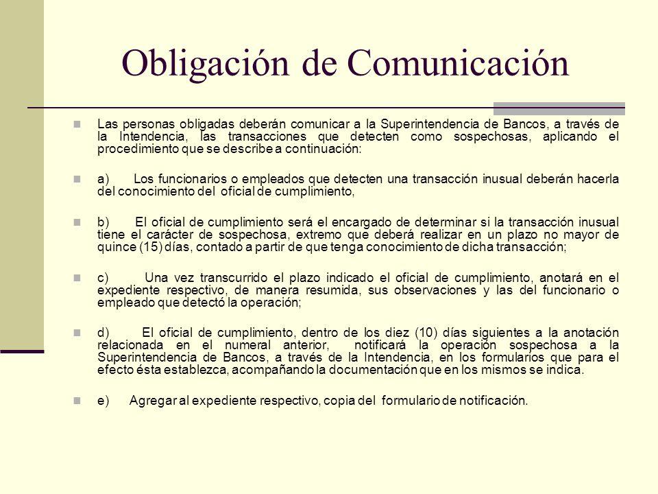 Obligación de Comunicación Las personas obligadas deberán comunicar a la Superintendencia de Bancos, a través de la Intendencia, las transacciones que