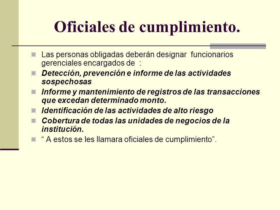 Oficiales de cumplimiento. Las personas obligadas deberán designar funcionarios gerenciales encargados de : Detección, prevención e informe de las act
