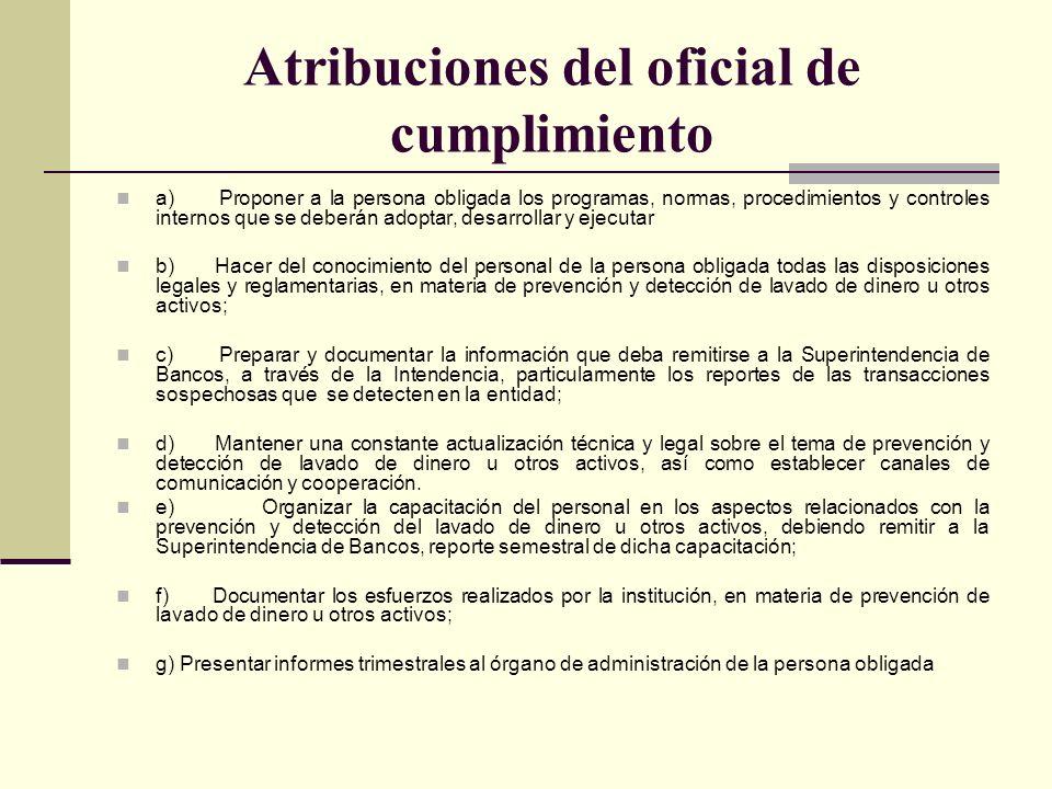 Atribuciones del oficial de cumplimiento a) Proponer a la persona obligada los programas, normas, procedimientos y controles internos que se deberán a
