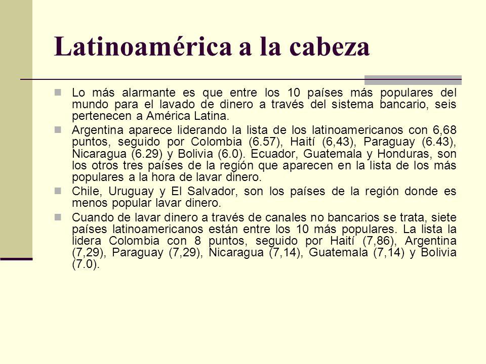 Latinoamérica a la cabeza Lo más alarmante es que entre los 10 países más populares del mundo para el lavado de dinero a través del sistema bancario,