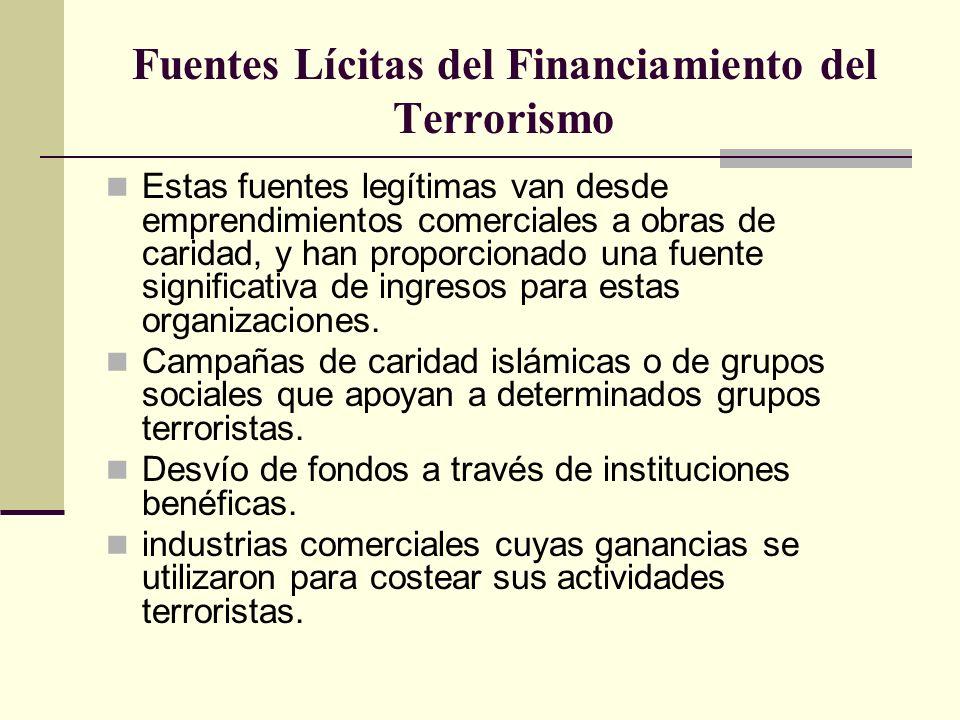 Fuentes Lícitas del Financiamiento del Terrorismo Estas fuentes legítimas van desde emprendimientos comerciales a obras de caridad, y han proporcionad