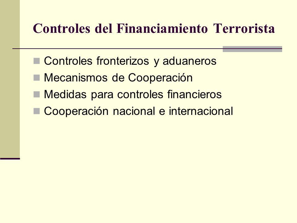 Controles del Financiamiento Terrorista Controles fronterizos y aduaneros Mecanismos de Cooperación Medidas para controles financieros Cooperación nac