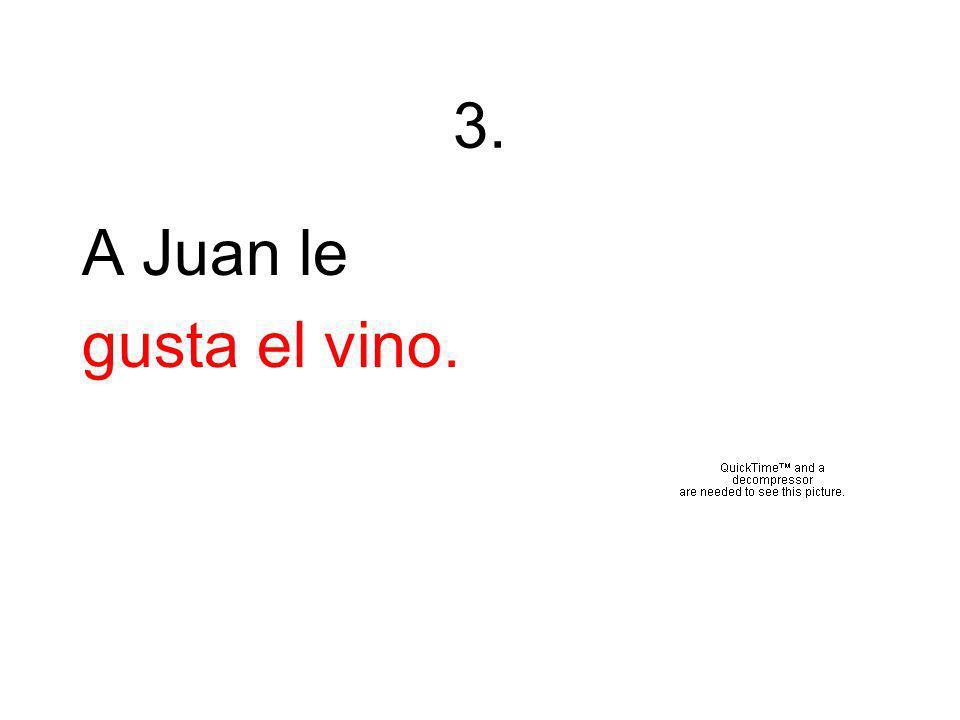 3. A Juan le gusta el vino.
