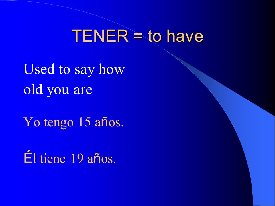 TENER Used to say that youre hungry. Yo tengo hambre.