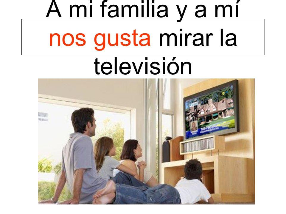 A mi familia y a mí nos gusta mirar la televisión