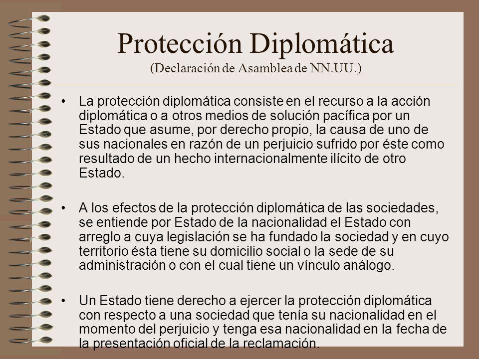 Protección Diplomática (Declaración de Asamblea de NN.UU.) La protección diplomática consiste en el recurso a la acción diplomática o a otros medios d