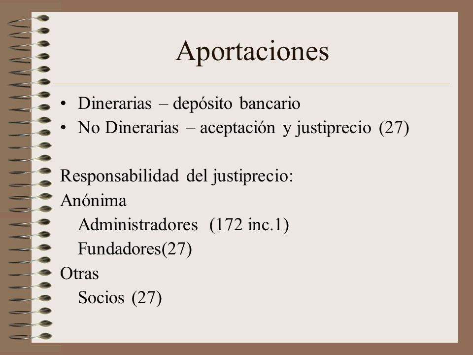 Aportaciones Dinerarias – depósito bancario No Dinerarias – aceptación y justiprecio (27) Responsabilidad del justiprecio: Anónima Administradores (17