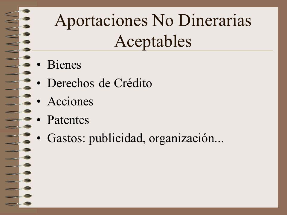 Aportaciones No Dinerarias Aceptables Bienes Derechos de Crédito Acciones Patentes Gastos: publicidad, organización...