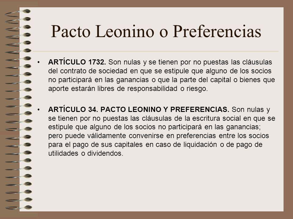 Pacto Leonino o Preferencias ARTÍCULO 1732. Son nulas y se tienen por no puestas las cláusulas del contrato de sociedad en que se estipule que alguno