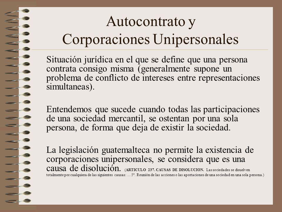 Autocontrato y Corporaciones Unipersonales Situación jurídica en el que se define que una persona contrata consigo misma (generalmente supone un probl