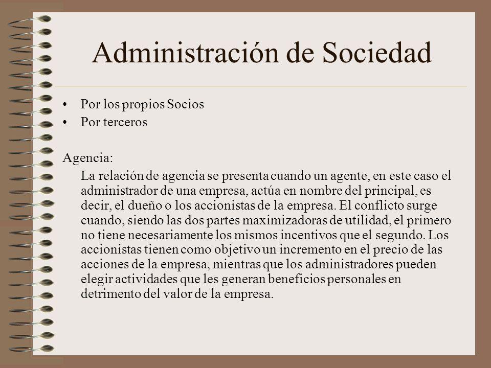 Administración de Sociedad Por los propios Socios Por terceros Agencia: La relación de agencia se presenta cuando un agente, en este caso el administr