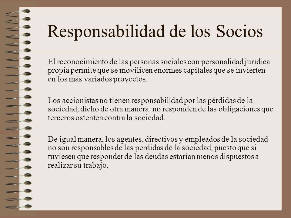 Responsabilidad de los Socios El reconocimiento de las personas sociales con personalidad jurídica propia permite que se movilicen enormes capitales q