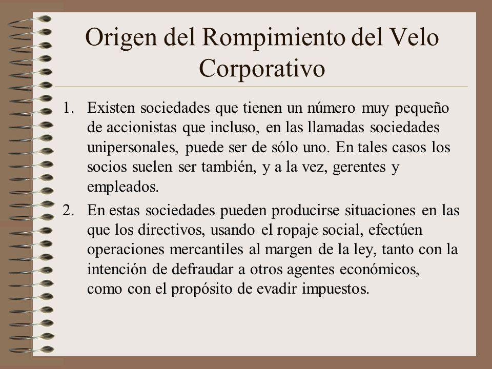 Origen del Rompimiento del Velo Corporativo 1.Existen sociedades que tienen un número muy pequeño de accionistas que incluso, en las llamadas sociedad