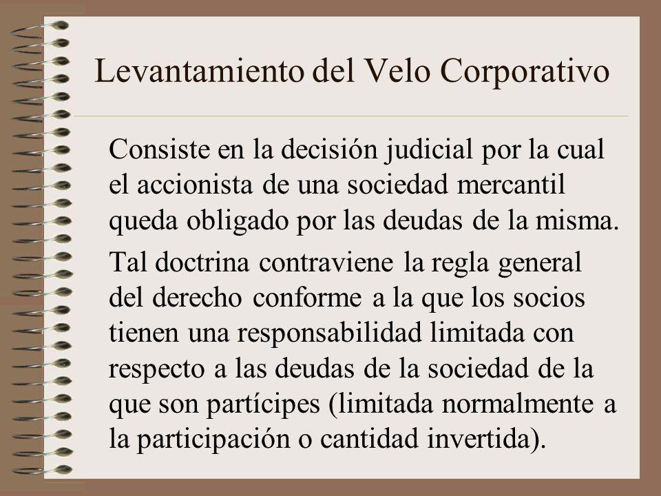 Levantamiento del Velo Corporativo Consiste en la decisión judicial por la cual el accionista de una sociedad mercantil queda obligado por las deudas