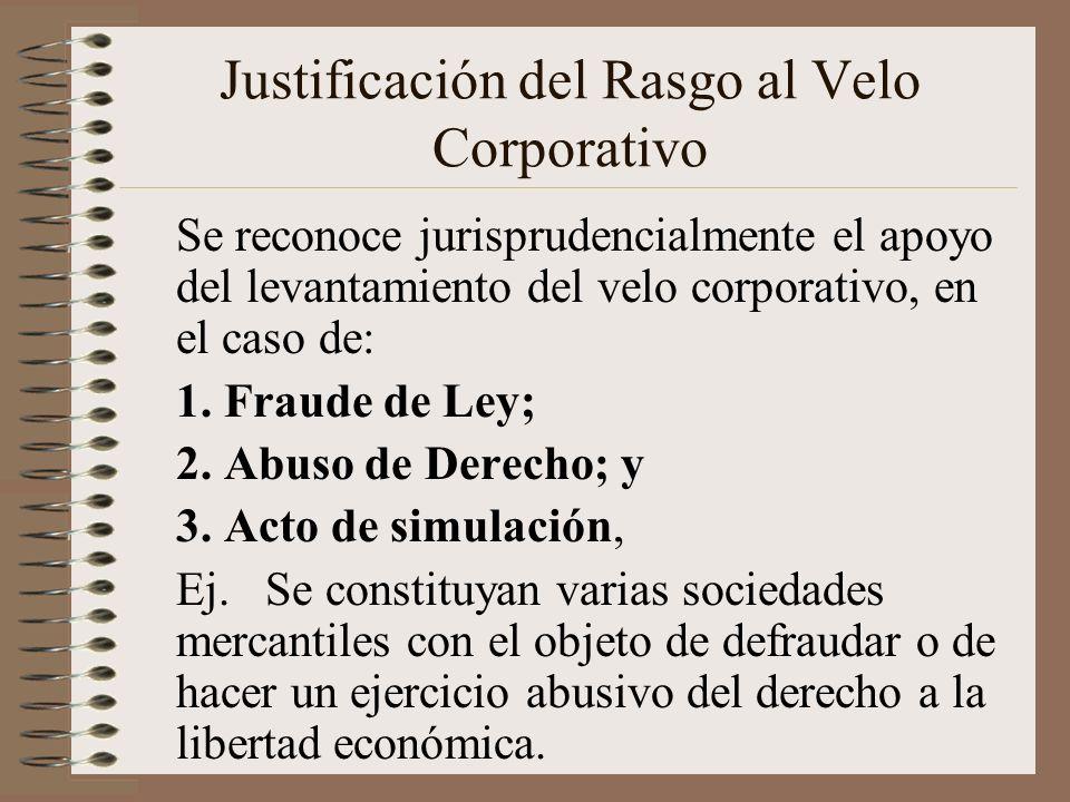 Justificación del Rasgo al Velo Corporativo Se reconoce jurisprudencialmente el apoyo del levantamiento del velo corporativo, en el caso de: 1. Fraude