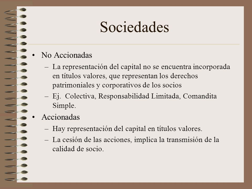 Sociedades No Accionadas –La representación del capital no se encuentra incorporada en títulos valores, que representan los derechos patrimoniales y c