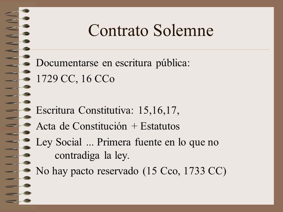 Contrato Solemne Documentarse en escritura pública: 1729 CC, 16 CCo Escritura Constitutiva: 15,16,17, Acta de Constitución + Estatutos Ley Social... P
