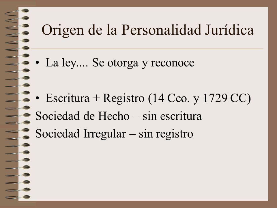 Origen de la Personalidad Jurídica La ley.... Se otorga y reconoce Escritura + Registro (14 Cco. y 1729 CC) Sociedad de Hecho – sin escritura Sociedad