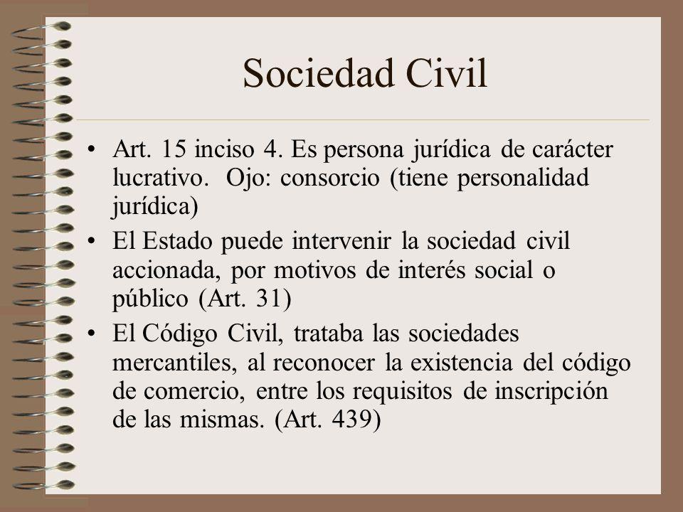 Sociedad Civil Art. 15 inciso 4. Es persona jurídica de carácter lucrativo. Ojo: consorcio (tiene personalidad jurídica) El Estado puede intervenir la