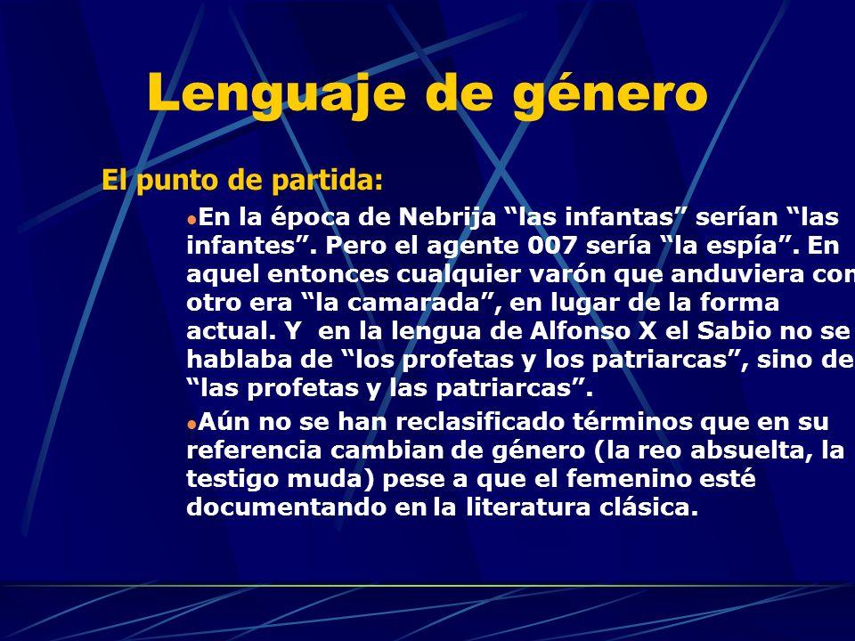 Lenguaje de género El punto de partida: En la época de Nebrija las infantas serían las infantes.