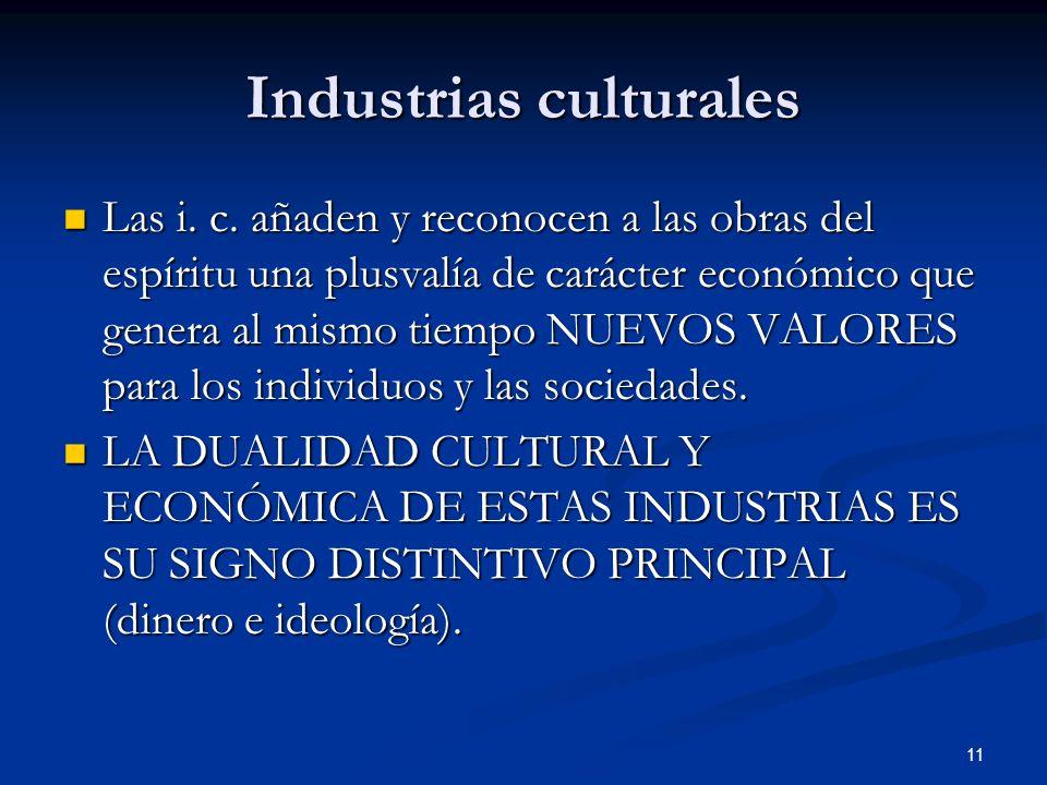 11 Industrias culturales Las i. c. añaden y reconocen a las obras del espíritu una plusvalía de carácter económico que genera al mismo tiempo NUEVOS V
