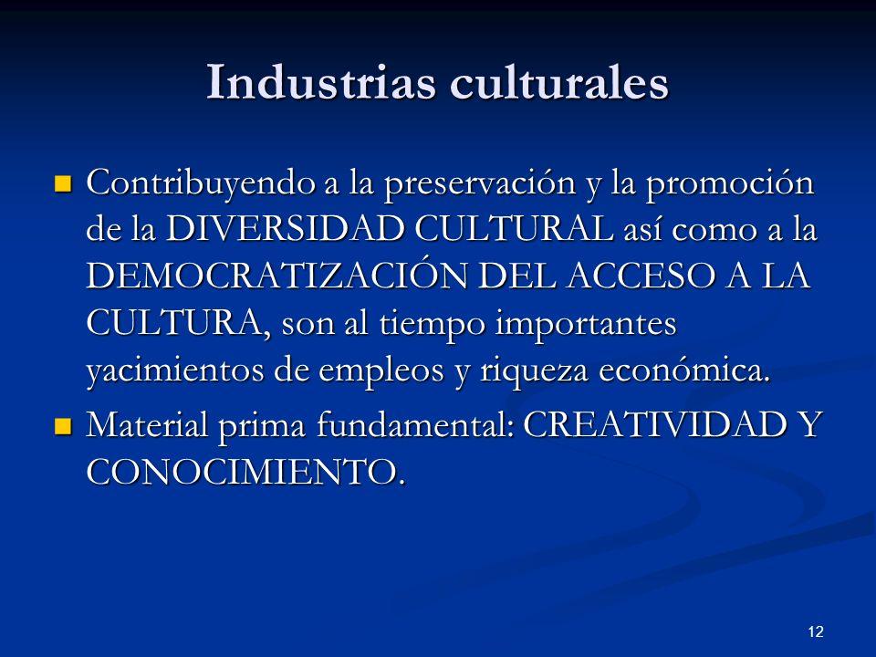 12 Industrias culturales Contribuyendo a la preservación y la promoción de la DIVERSIDAD CULTURAL así como a la DEMOCRATIZACIÓN DEL ACCESO A LA CULTUR