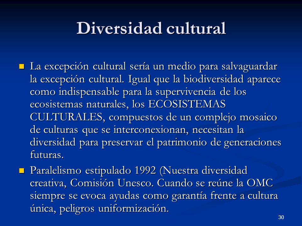 30 Diversidad cultural La excepción cultural sería un medio para salvaguardar la excepción cultural. Igual que la biodiversidad aparece como indispens