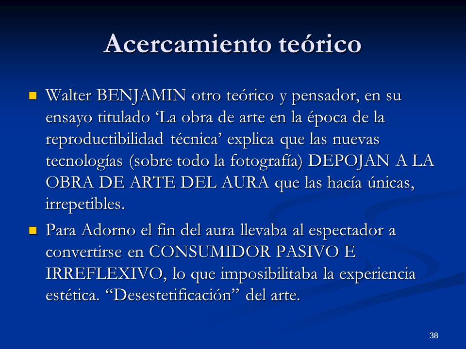 38 Acercamiento teórico Walter BENJAMIN otro teórico y pensador, en su ensayo titulado La obra de arte en la época de la reproductibilidad técnica exp
