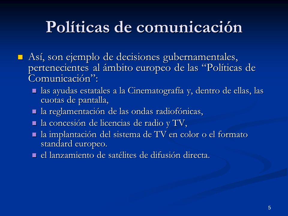 5 Políticas de comunicación Así, son ejemplo de decisiones gubernamentales, pertenecientes al ámbito europeo de las Políticas de Comunicación: Así, so