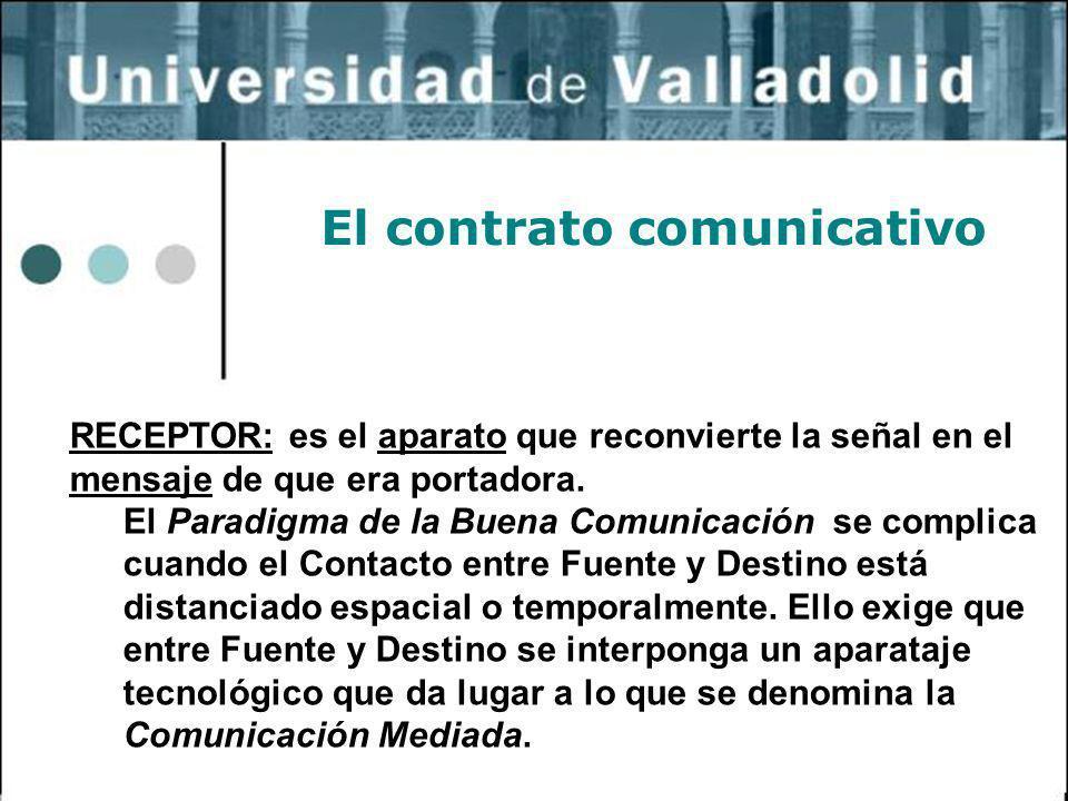 34 El contrato comunicativo RECEPTOR: es el aparato que reconvierte la señal en el mensaje de que era portadora. El Paradigma de la Buena Comunicación