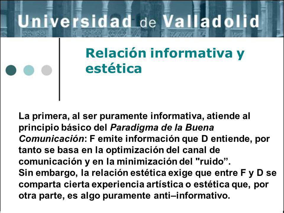 36 Relación informativa y estética La primera, al ser puramente informativa, atiende al principio básico del Paradigma de la Buena Comunicación: F emi