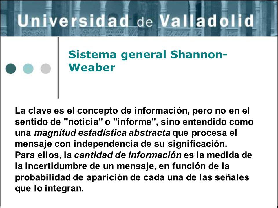 28 Sistema general Shannon- Weaber La clave es el concepto de información, pero no en el sentido de