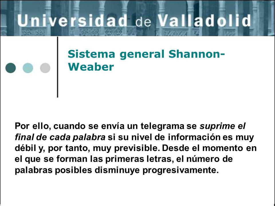 29 Sistema general Shannon- Weaber Por ello, cuando se envía un telegrama se suprime el final de cada palabra si su nivel de información es muy débil