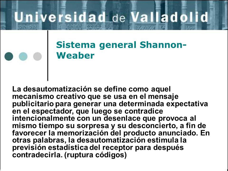 33 Sistema general Shannon- Weaber La desautomatización se define como aquel mecanismo creativo que se usa en el mensaje publicitario para generar una
