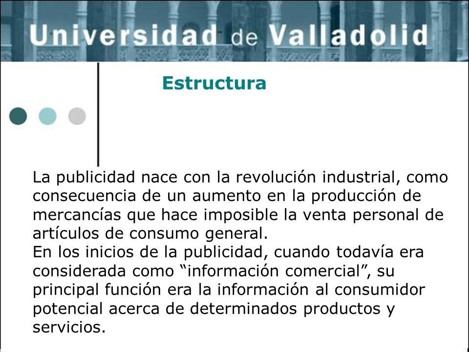5 Estructura La publicidad nace con la revolución industrial, como consecuencia de un aumento en la producción de mercancías que hace imposible la ven