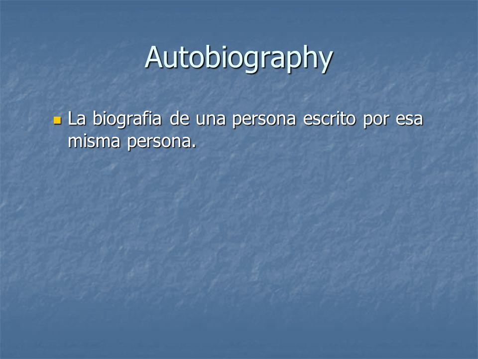Autobiography La biografia de una persona escrito por esa misma persona.