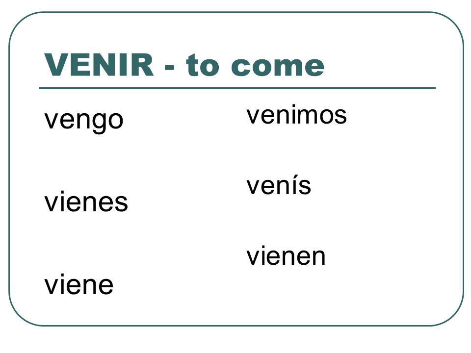 VENIR - to come vengo vienes viene venimos venís vienen