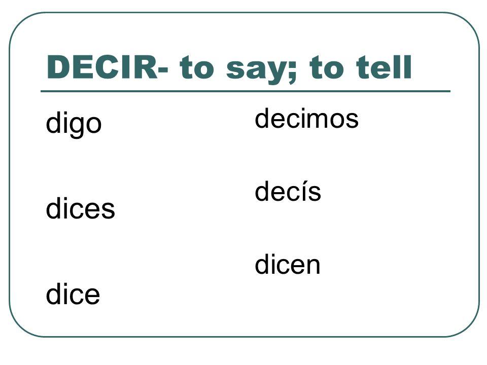 DECIR- to say; to tell digo dices dice decimos decís dicen