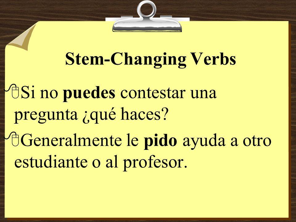Stem-Changing Verbs 8Si no puedes contestar una pregunta ¿qué haces.