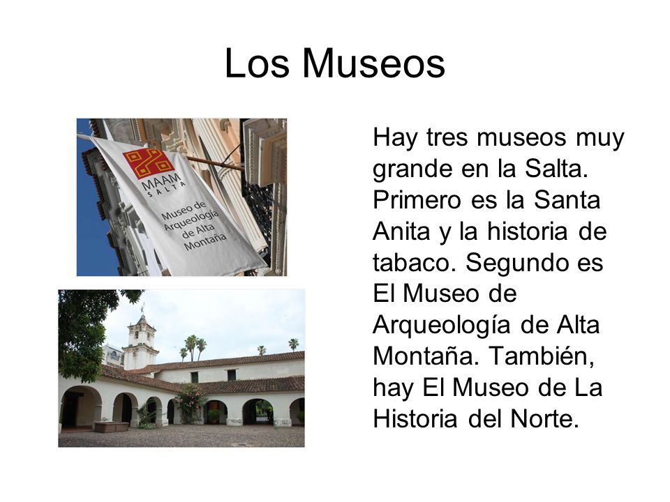 Los Museos Hay tres museos muy grande en la Salta.