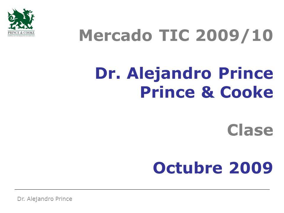 Dr. Alejandro Prince Mercado TIC 2009/10 Dr. Alejandro Prince Prince & Cooke Clase Octubre 2009