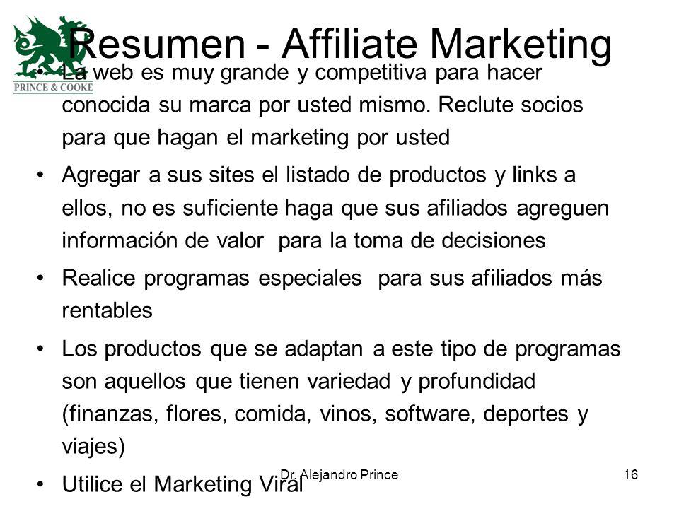 Dr. Alejandro Prince16 Resumen - Affiliate Marketing La web es muy grande y competitiva para hacer conocida su marca por usted mismo. Reclute socios p
