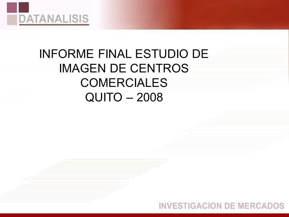 FICHA TÉCNICA Ciudad: Quito Estudio: Estudio Cooperativo de Imagen de Centros Comerciales de Quito – 2008 Universo:Hombres y mujeres de los estratos socioeconómicos Alto, medio y bajo, de edades entre 15 a 50 años.