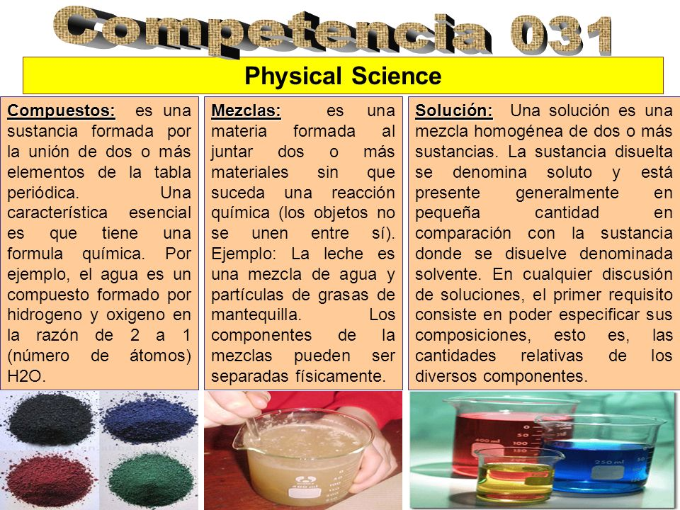 Physical Science Compuestos: Compuestos: es una sustancia formada por la unión de dos o más elementos de la tabla periódica. Una característica esenci