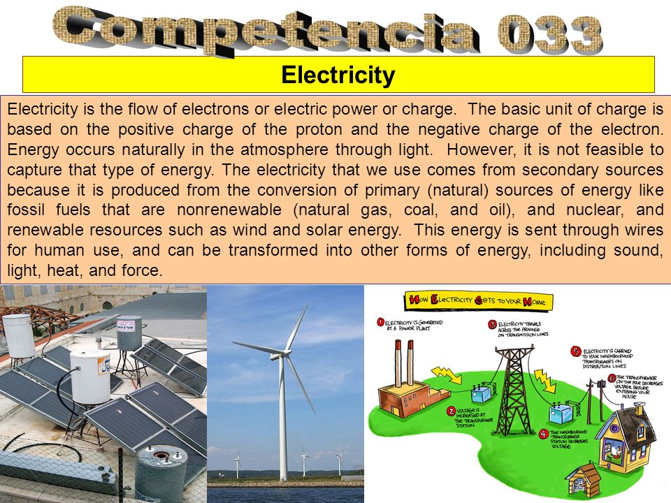 Electricity Electricity is the flow of electrons or electric power or charge. The basic unit of charge is based on the positive charge of the proton a