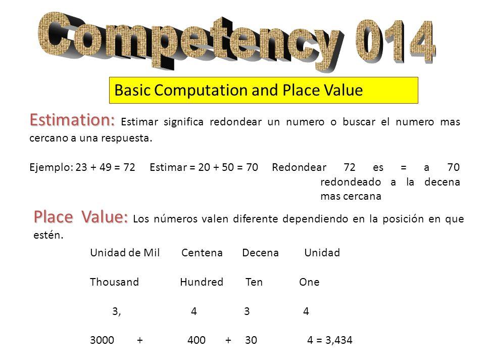 Basic Computation and Place Value Estimation: Estimation: Estimar significa redondear un numero o buscar el numero mas cercano a una respuesta. Ejempl