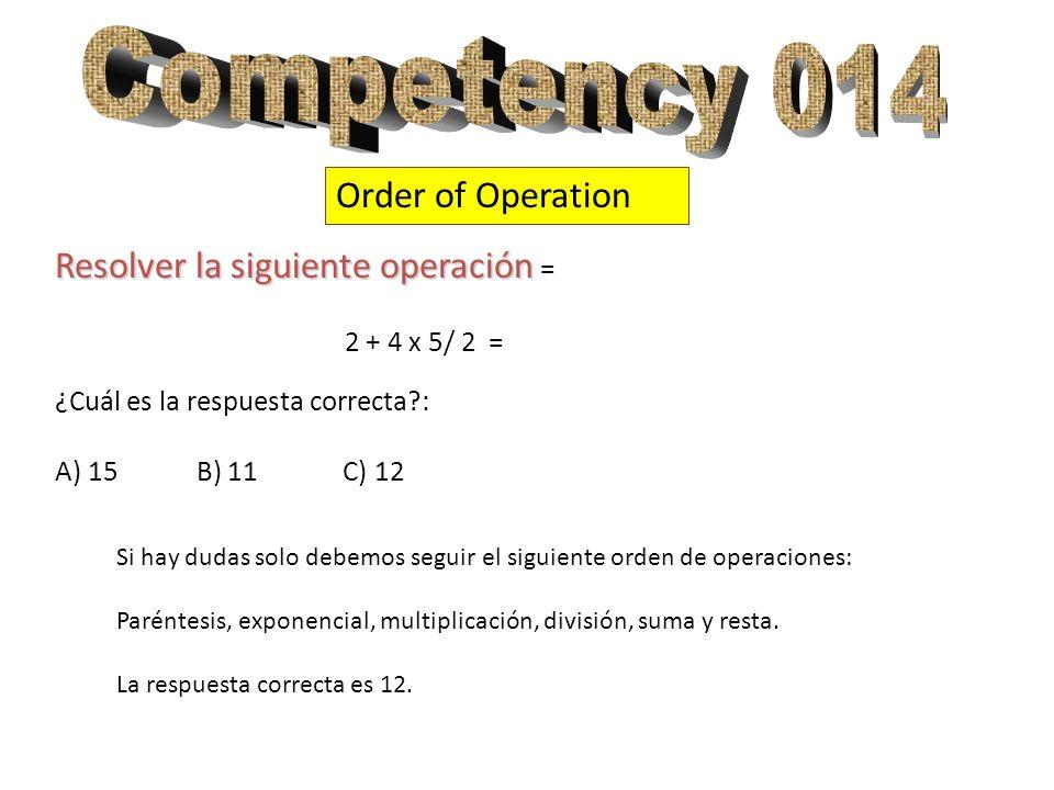 Order of Operation Resolver la siguiente operación Resolver la siguiente operación = 2 + 4 x 5/ 2 = ¿Cuál es la respuesta correcta?: A) 15 B) 11 C) 12