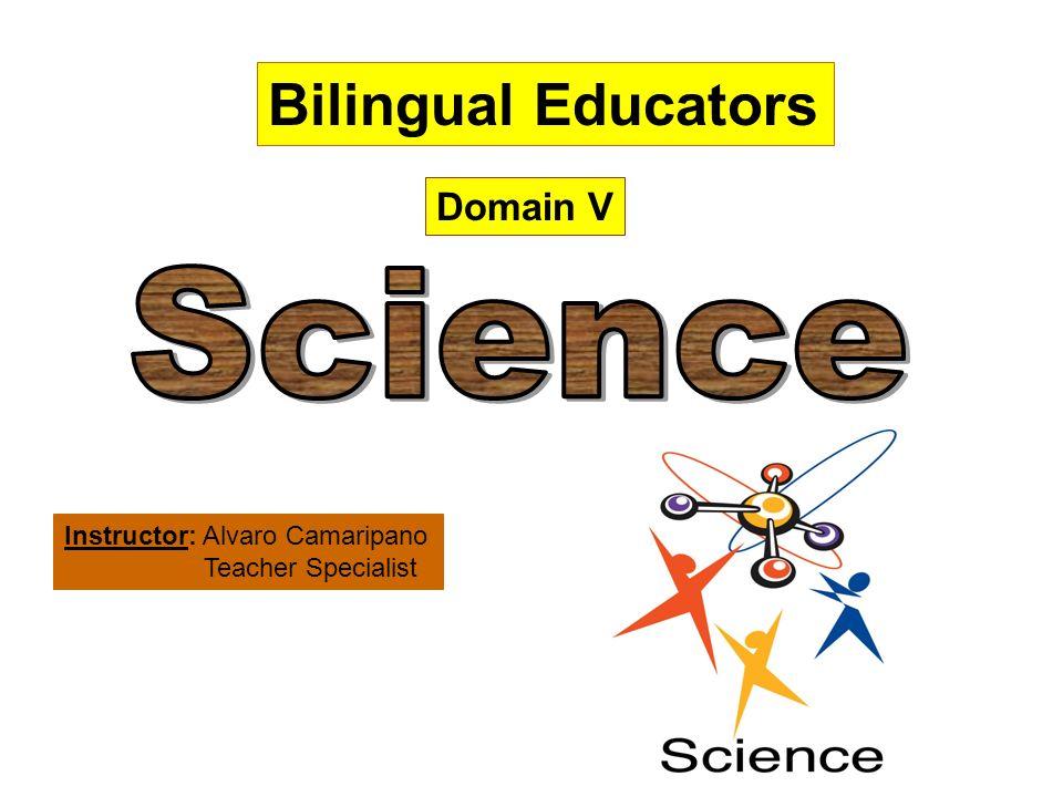 Domain V Instructor: Alvaro Camaripano Teacher Specialist Bilingual Educators